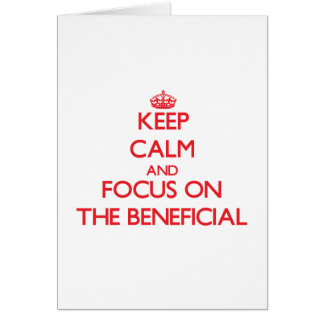 Keep Calm and focus on The Beneficial Greeting Card