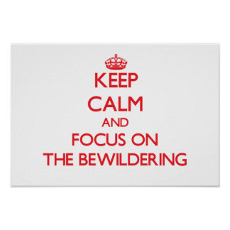 Keep Calm and focus on The Bewildering Print