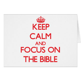 Keep Calm and focus on The Bible Greeting Card