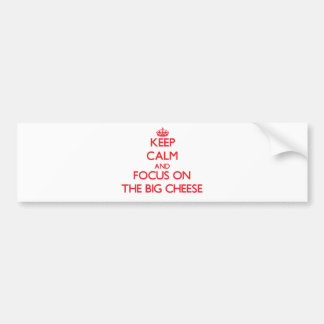 Keep Calm and focus on The Big Cheese Bumper Sticker