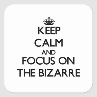 Keep Calm and focus on The Bizarre Square Sticker
