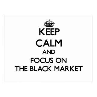 Keep Calm and focus on The Black Market Post Card