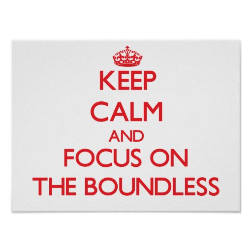 Keep Calm and focus on The Boundless Print