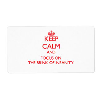 Keep Calm and focus on The Brink Of Insanity Shipping Labels