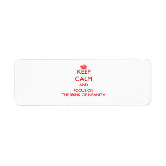 Keep Calm and focus on The Brink Of Insanity Custom Return Address Labels