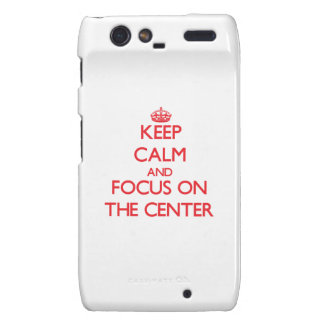 Keep Calm and focus on The Center Motorola Droid RAZR Cases