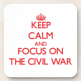 Keep Calm and focus on The Civil War Drink Coasters