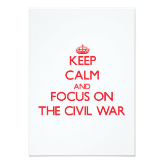 Keep Calm and focus on The Civil War 5x7 Paper Invitation Card