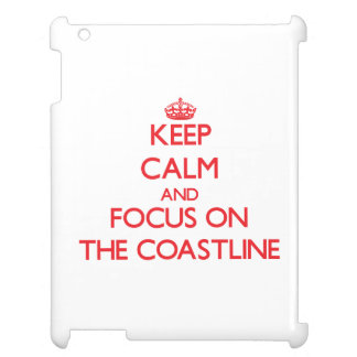 Keep Calm and focus on The Coastline Cover For The iPad