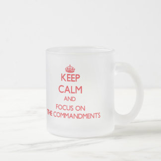 Keep Calm and focus on The Commandments 10 Oz Frosted Glass Coffee Mug