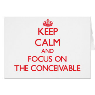 Keep Calm and focus on The Conceivable Greeting Card