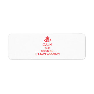 Keep Calm and focus on The Confederation Return Address Label