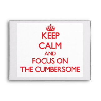 Keep Calm and focus on The Cumbersome Envelopes