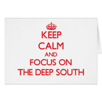 Keep Calm and focus on The Deep South Greeting Card