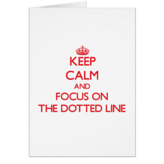Keep Calm and focus on The Dotted Line Card