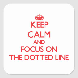 Keep Calm and focus on The Dotted Line Square Sticker