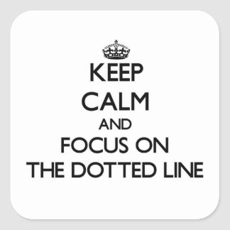 Keep Calm and focus on The Dotted Line Sticker