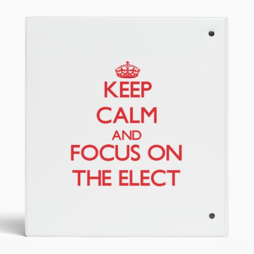 Keep Calm and focus on THE ELECT 3 Ring Binders