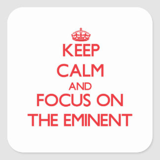 Keep Calm and focus on THE EMINENT Square Sticker