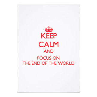 Keep Calm and focus on The End Of The World Custom Invitations