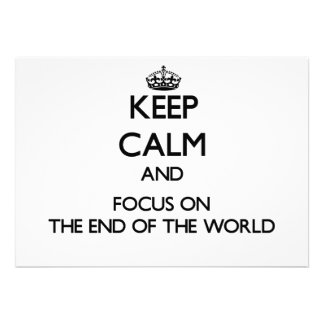 Keep Calm and focus on The End Of The World Custom Invite