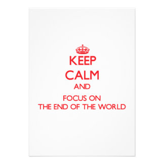 Keep Calm and focus on The End Of The World Personalized Announcements