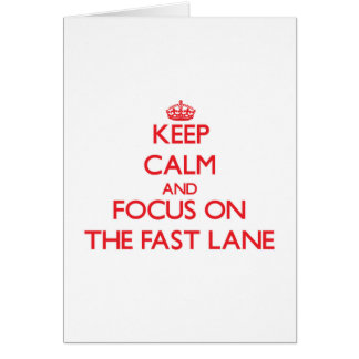 Keep Calm and focus on The Fast Lane Greeting Card