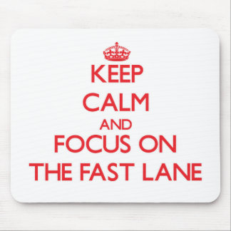 Keep Calm and focus on The Fast Lane Mouse Pad