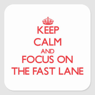 Keep Calm and focus on The Fast Lane Square Sticker