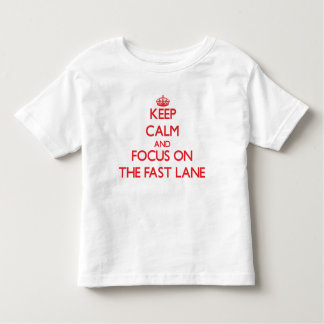 Keep Calm and focus on The Fast Lane Tshirts