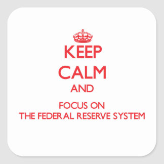 Keep Calm and focus on The Federal Reserve System Square Sticker