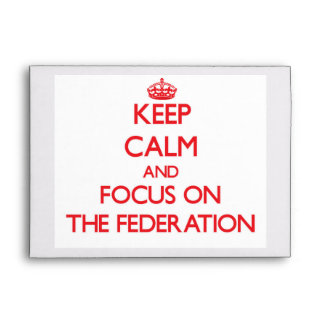 Keep Calm and focus on The Federation Envelope