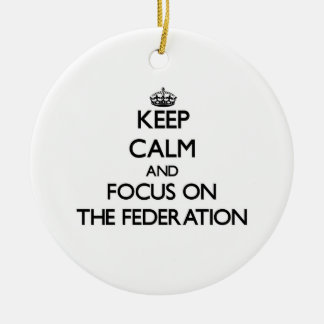 Keep Calm and focus on The Federation Ornaments
