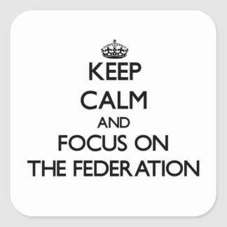 Keep Calm and focus on The Federation Sticker