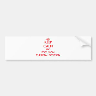 Keep Calm and focus on The Fetal Position Car Bumper Sticker