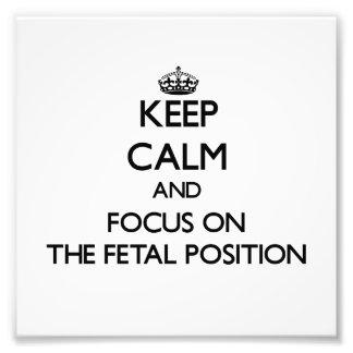 Keep Calm and focus on The Fetal Position Photo Art