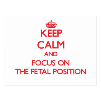 Keep Calm and focus on The Fetal Position Post Card