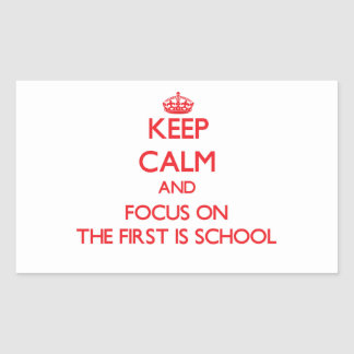 Keep Calm and focus on The First Is School Rectangular Sticker
