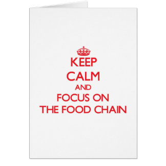 Keep Calm and focus on The Food Chain Greeting Card