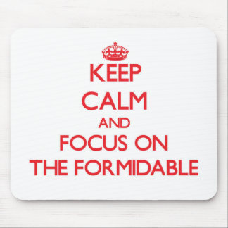 Keep Calm and focus on The Formidable Mousepads