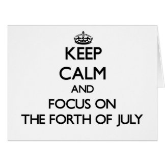 Keep Calm and focus on The Forth Of July Cards