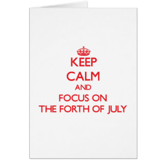 Keep Calm and focus on The Forth Of July Greeting Card