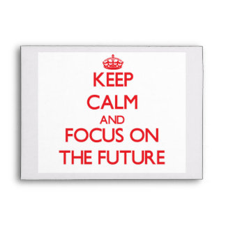 Keep Calm and focus on The Future Envelope