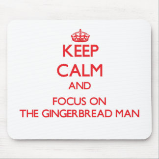 Keep Calm and focus on The Gingerbread Man Mouse Pad
