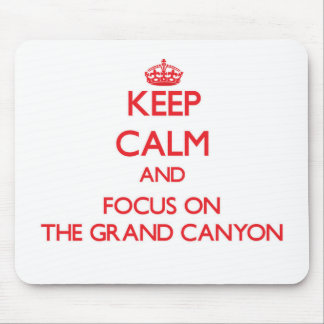 Keep Calm and focus on The Grand Canyon Mouse Pad
