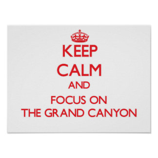 Keep Calm and focus on The Grand Canyon Posters