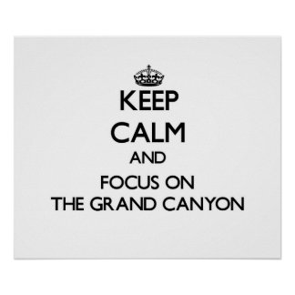 Keep Calm and focus on The Grand Canyon Poster