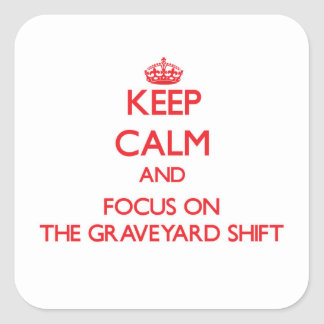 Keep Calm and focus on The Graveyard Shift Square Sticker
