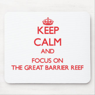Keep Calm and focus on The Great Barrier Reef Mouse Pads