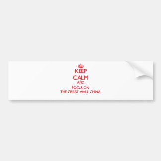 Keep Calm and focus on The Great Wall China Car Bumper Sticker